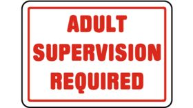 "Image of a ""Adult Supervision Required"" Sign"
